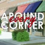 Around Every Corner
